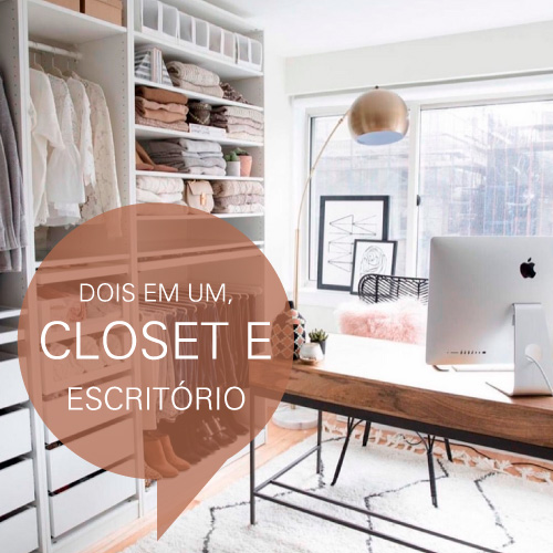 closet; home-office; closet-com-home-office; home-office-no-closet; multi-espaços